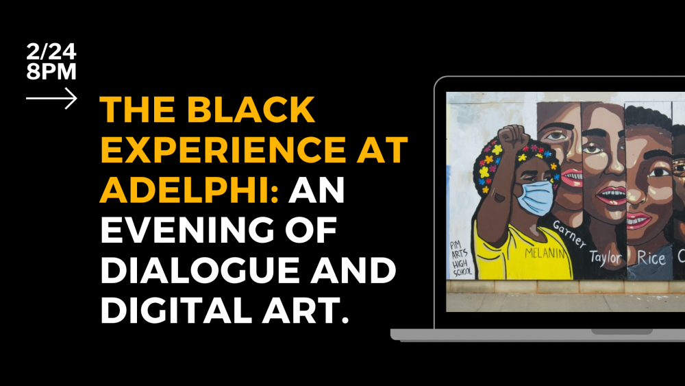 The Black Experience at Adelphi: An Evening of Dialogue and Digital Art on February 24 at 8pm.