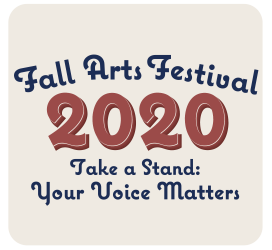 Fall Arts Festival 2020: Take a Stand: Your Voice Matters
